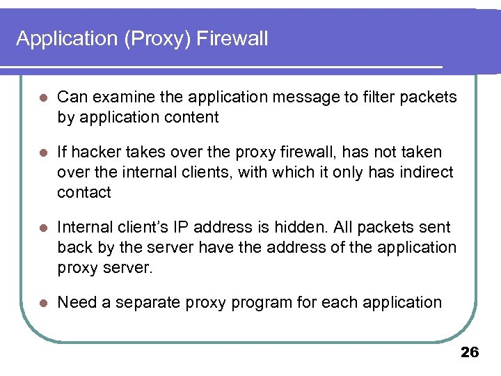 Application (Proxy) Firewall l Can examine the application message to filter packets by application