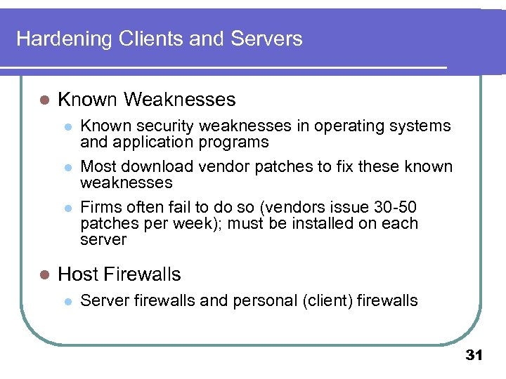 Hardening Clients and Servers l Known Weaknesses l l Known security weaknesses in operating