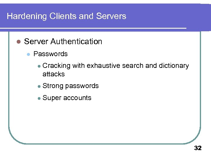 Hardening Clients and Servers l Server Authentication l Passwords l Cracking with exhaustive search