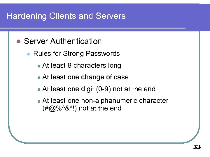 Hardening Clients and Servers l Server Authentication l Rules for Strong Passwords l At