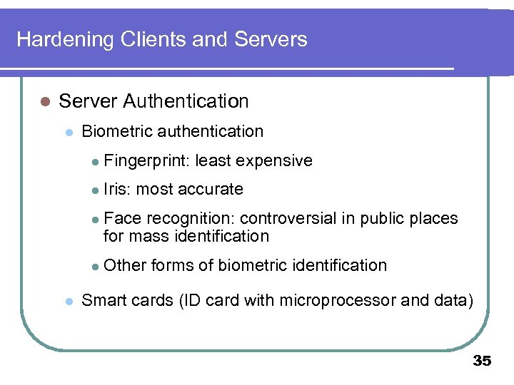 Hardening Clients and Servers l Server Authentication l Biometric authentication l l Iris: most