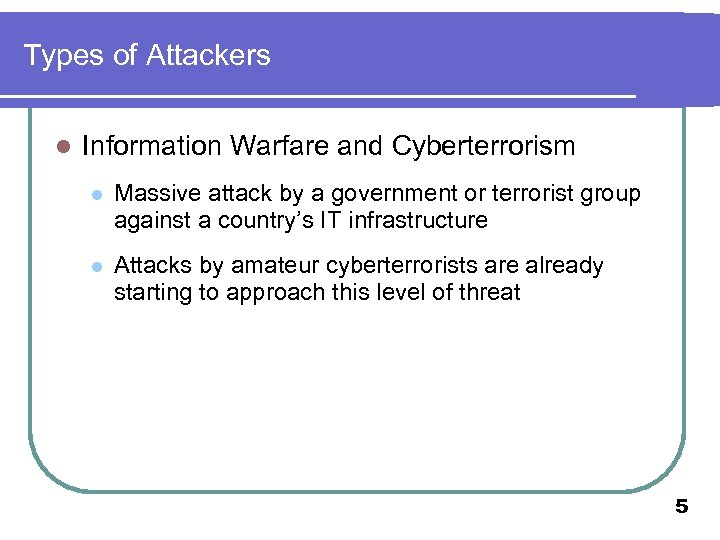 Types of Attackers l Information Warfare and Cyberterrorism l Massive attack by a government