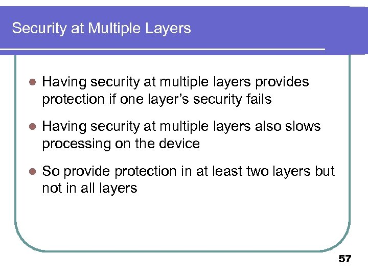 Security at Multiple Layers l Having security at multiple layers provides protection if one