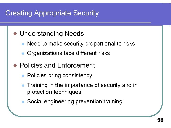 Creating Appropriate Security l Understanding Needs l l l Need to make security proportional