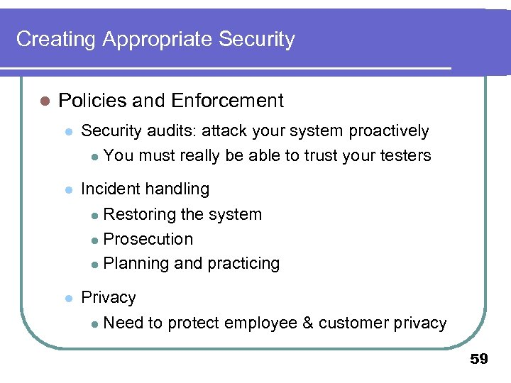 Creating Appropriate Security l Policies and Enforcement l Security audits: attack your system proactively