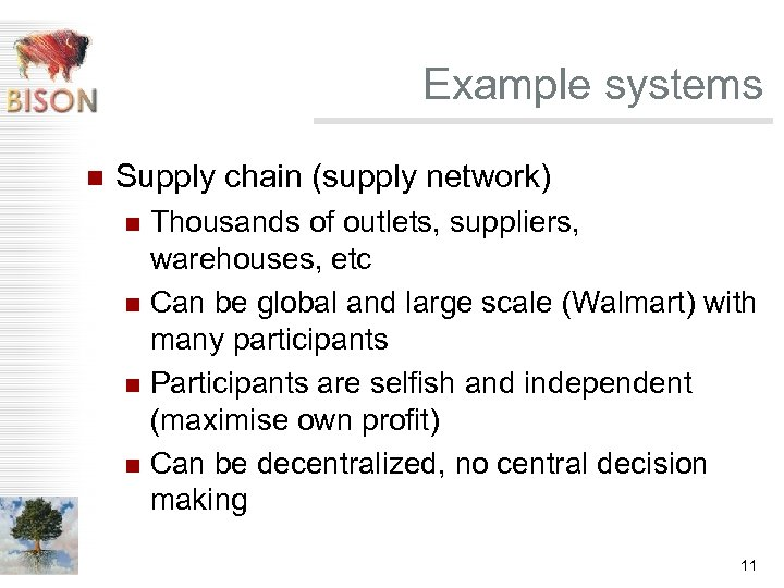 Example systems n Supply chain (supply network) Thousands of outlets, suppliers, warehouses, etc n