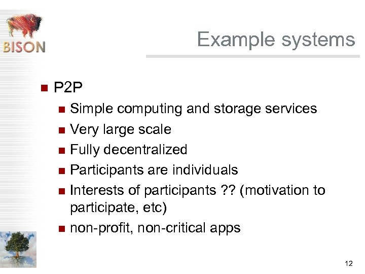 Example systems n P 2 P Simple computing and storage services n Very large