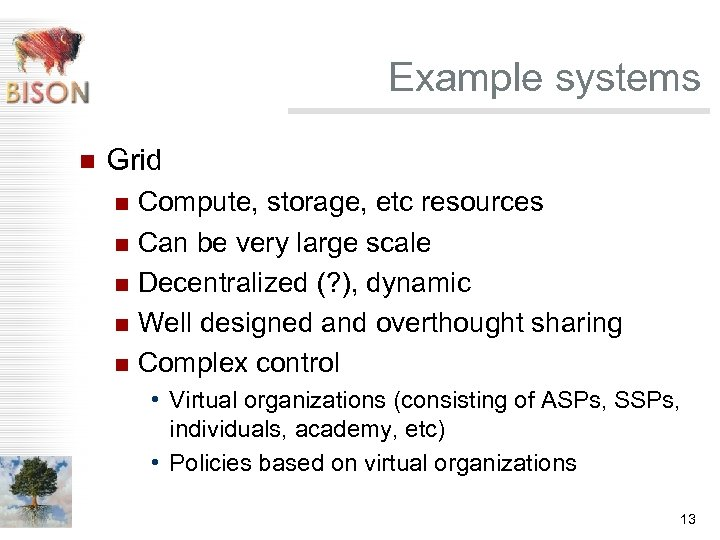 Example systems n Grid Compute, storage, etc resources n Can be very large scale