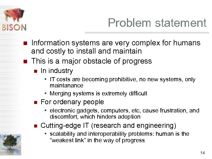 Problem statement n n Information systems are very complex for humans and costly to