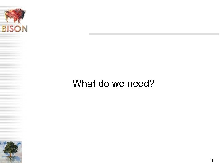 What do we need? 15