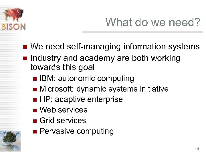 What do we need? n n We need self-managing information systems Industry and academy