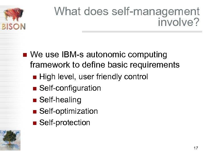 What does self-management involve? n We use IBM-s autonomic computing framework to define basic