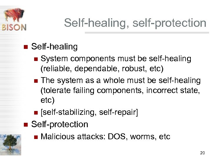 Self-healing, self-protection n Self-healing System components must be self-healing (reliable, dependable, robust, etc) n