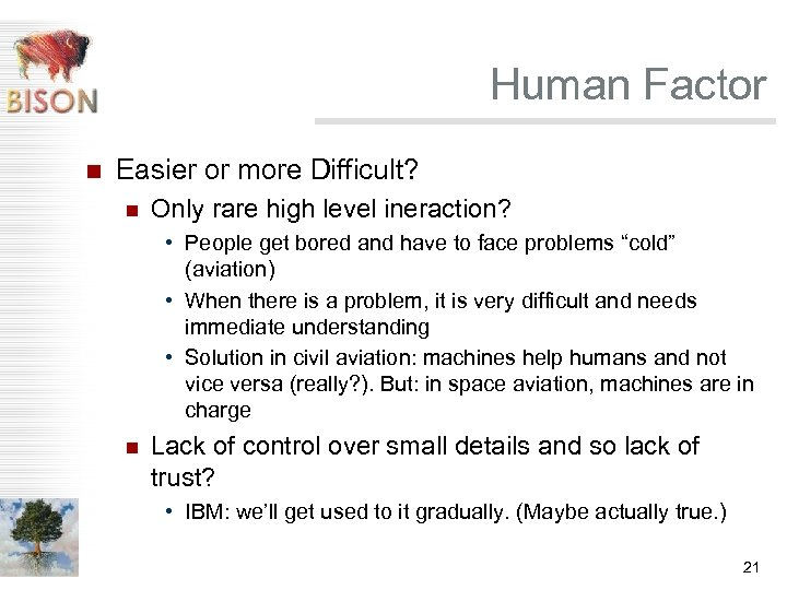 Human Factor n Easier or more Difficult? n Only rare high level ineraction? •