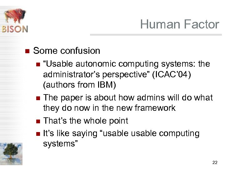 """Human Factor n Some confusion """"Usable autonomic computing systems: the administrator's perspective"""" (ICAC' 04)"""