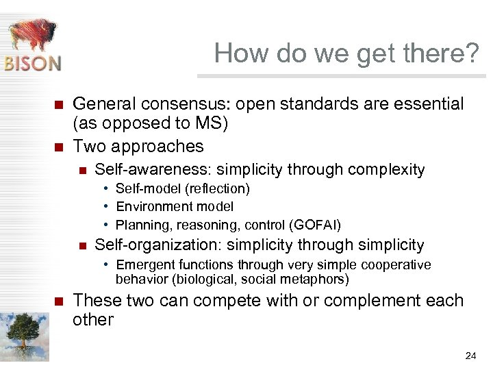 How do we get there? n n General consensus: open standards are essential (as