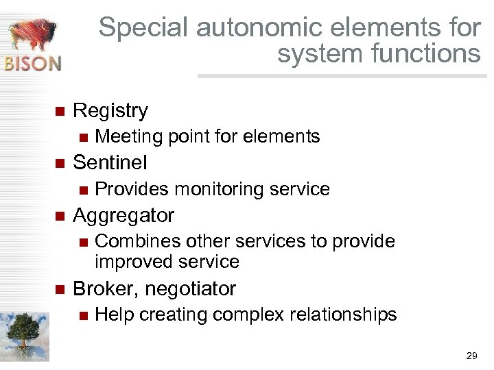 Special autonomic elements for system functions n Registry n n Sentinel n n Provides