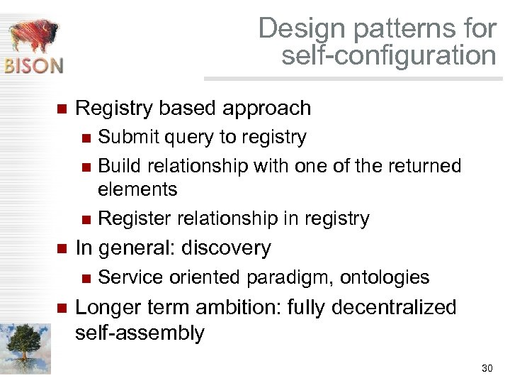 Design patterns for self-configuration n Registry based approach Submit query to registry n Build