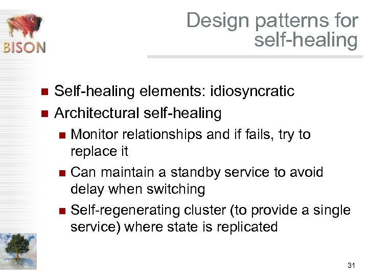 Design patterns for self-healing n n Self-healing elements: idiosyncratic Architectural self-healing Monitor relationships and