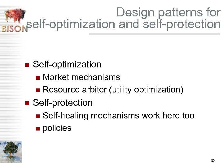 Design patterns for self-optimization and self-protection n Self-optimization Market mechanisms n Resource arbiter (utility