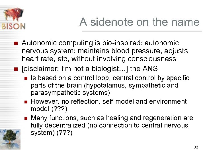 A sidenote on the name n n Autonomic computing is bio-inspired: autonomic nervous system: