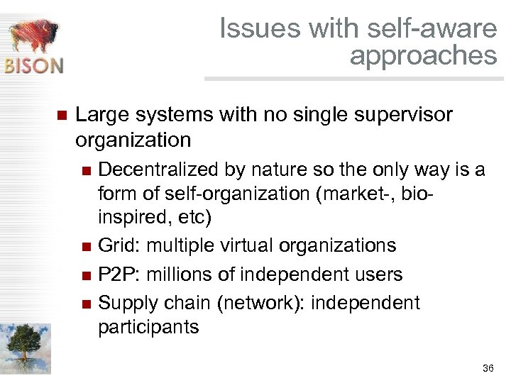 Issues with self-aware approaches n Large systems with no single supervisor organization Decentralized by
