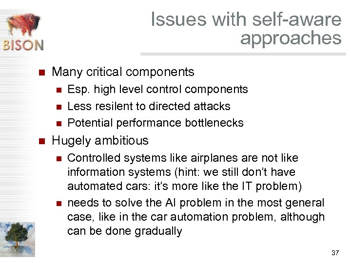Issues with self-aware approaches n Many critical components n n Esp. high level control