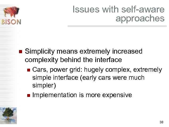 Issues with self-aware approaches n Simplicity means extremely increased complexity behind the interface Cars,