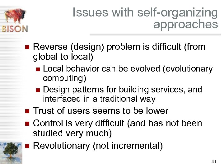 Issues with self-organizing approaches n Reverse (design) problem is difficult (from global to local)
