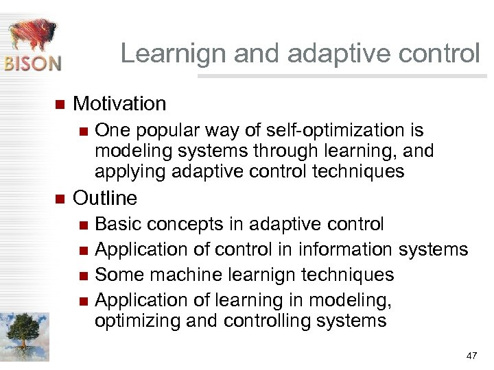 Learnign and adaptive control n Motivation n n One popular way of self-optimization is
