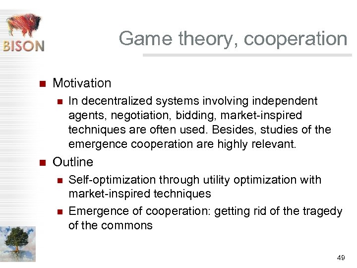 Game theory, cooperation n Motivation n n In decentralized systems involving independent agents, negotiation,
