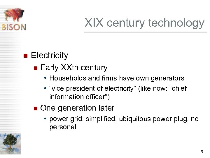 XIX century technology n Electricity n Early XXth century • Households and firms have