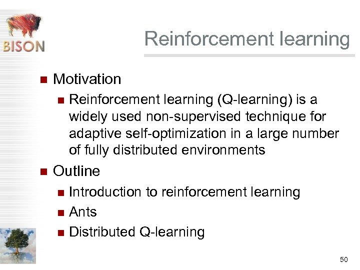 Reinforcement learning n Motivation n n Reinforcement learning (Q-learning) is a widely used non-supervised