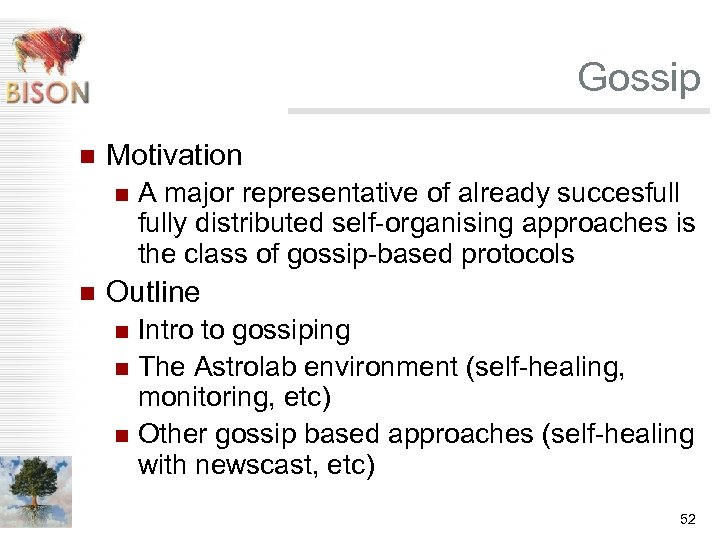 Gossip n Motivation n n A major representative of already succesfully distributed self-organising approaches
