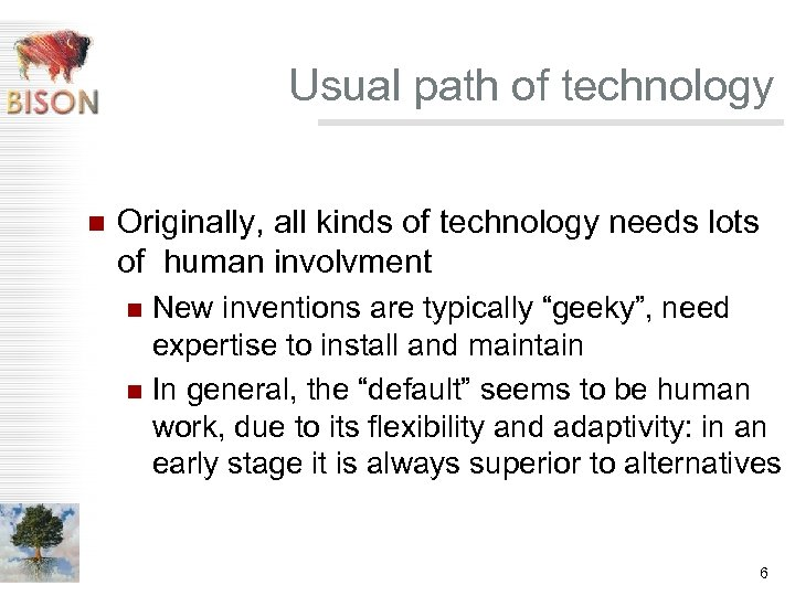 Usual path of technology n Originally, all kinds of technology needs lots of human