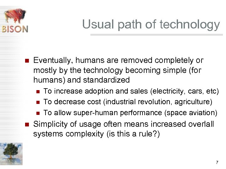 Usual path of technology n Eventually, humans are removed completely or mostly by the