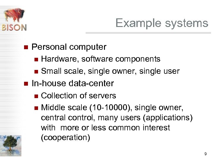 Example systems n Personal computer Hardware, software components n Small scale, single owner, single
