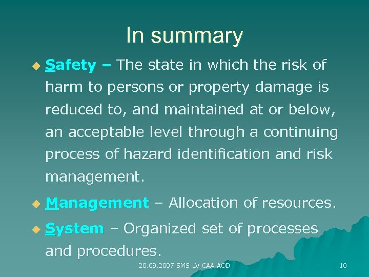 In summary u Safety – The state in which the risk of harm to
