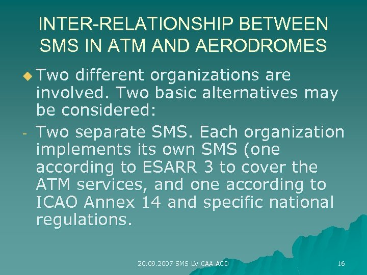 INTER-RELATIONSHIP BETWEEN SMS IN ATM AND AERODROMES u Two - different organizations are involved.