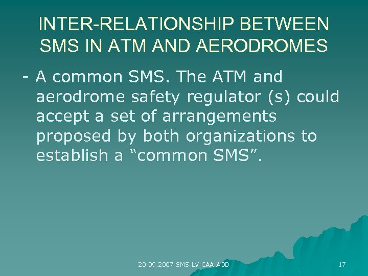 INTER-RELATIONSHIP BETWEEN SMS IN ATM AND AERODROMES - A common SMS. The ATM and