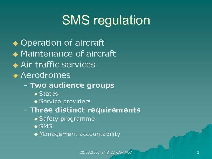 SMS regulation Operation of aircraft u Maintenance of aircraft u Air traffic services u