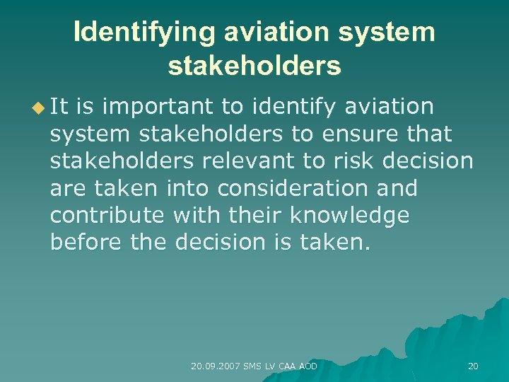 Identifying aviation system stakeholders u It is important to identify aviation system stakeholders to