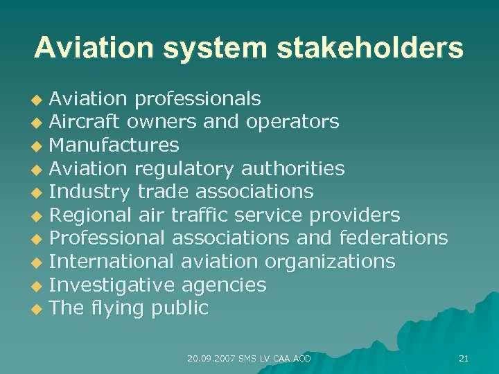 Aviation system stakeholders Aviation professionals u Aircraft owners and operators u Manufactures u Aviation