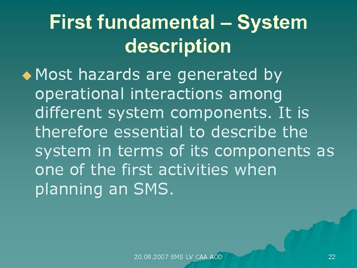 First fundamental – System description u Most hazards are generated by operational interactions among