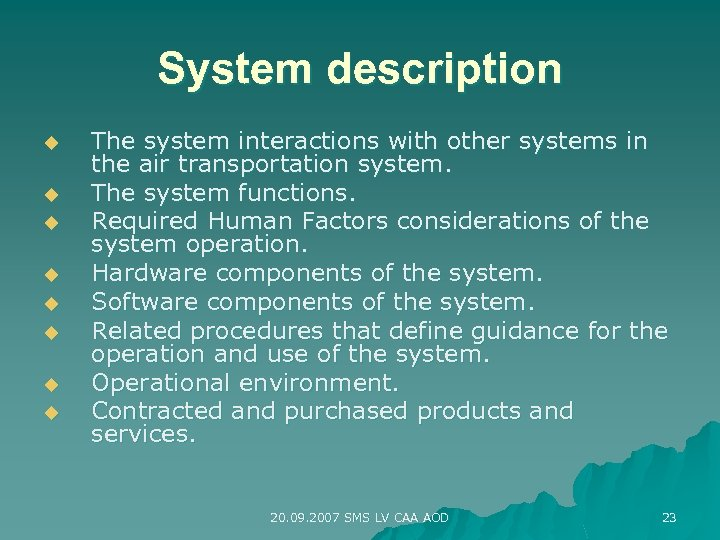 System description u u u u The system interactions with other systems in the