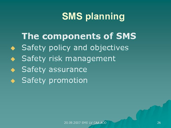 SMS planning The components of SMS u u Safety policy and objectives risk management