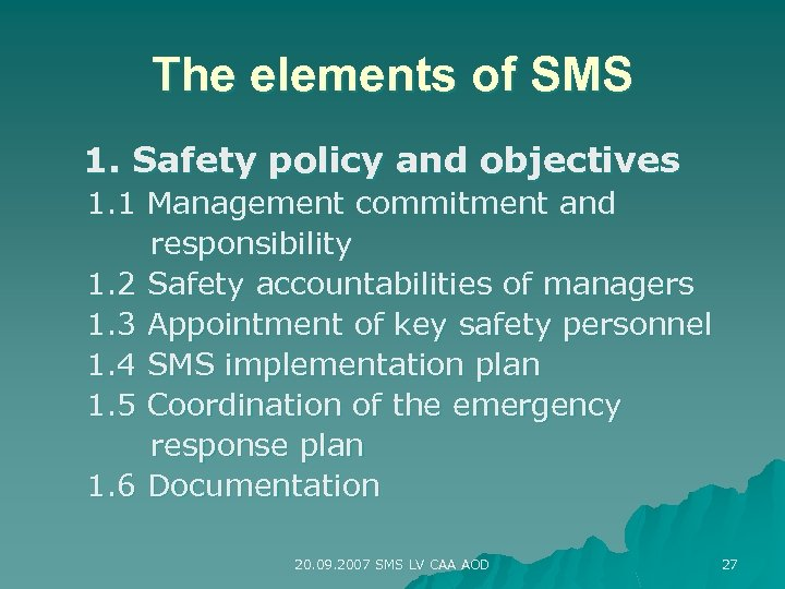 The elements of SMS 1. Safety policy and objectives 1. 1 Management commitment and