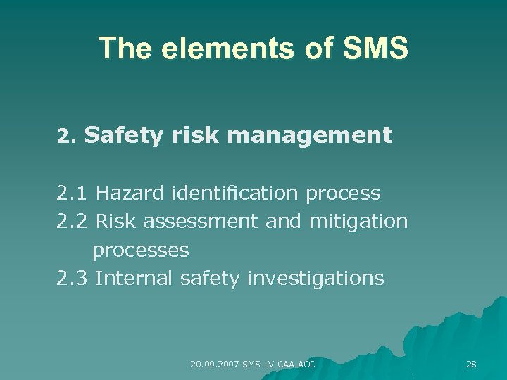 The elements of SMS 2. Safety risk management 2. 1 Hazard identification process 2.