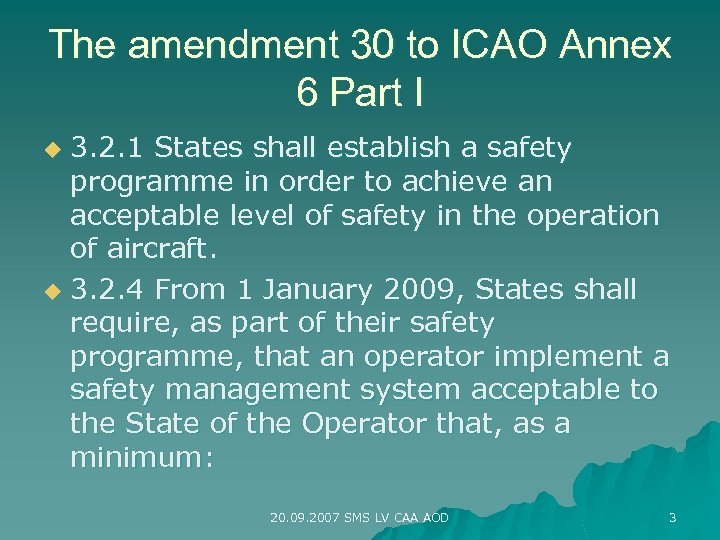 The amendment 30 to ICAO Annex 6 Part I 3. 2. 1 States shall
