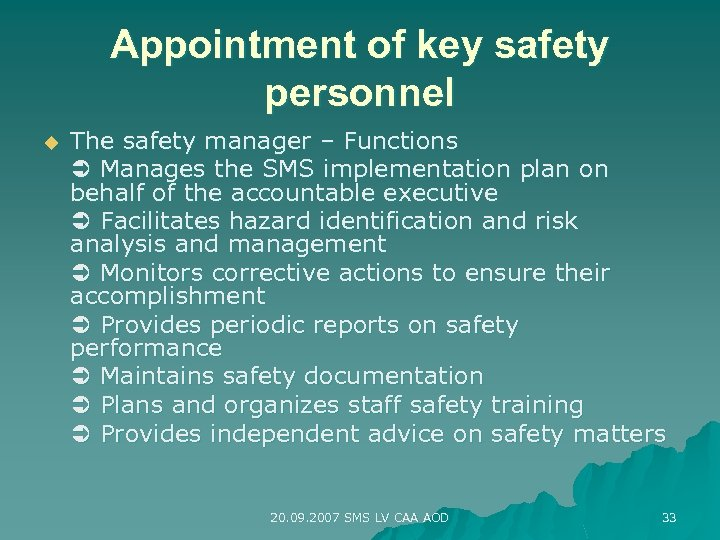 Appointment of key safety personnel u The safety manager – Functions Manages the SMS